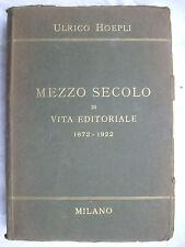 ULRICO HOEPLI MEZZO SECOLO DI VITA EDITORIALE 1872-1922 HOEPLI 1922
