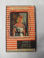 PIRANDELLO - LIOLA' - COSI' E' SE VI PARE - MONDADORI EDIT 1949