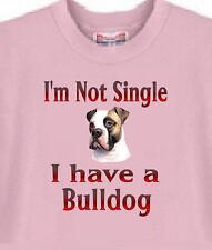 Dog T Shirt - I'm Not Single I Have A Bulldog Men Women Adopt Animal Cat Pet #