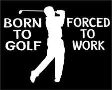 Golfing Decal Born to Golf Forced to Work Golfer car truck vinyl sticker graphic