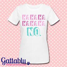 T-shirt donna HAHAHA HAHAHA NO. Divertente, personalizzabile come vuoi!
