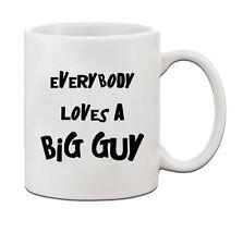 Everybody Loves A Big Guy Ceramic Coffee Tea Mug Cup