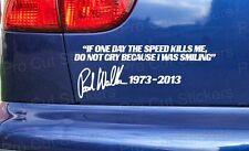 Paul Walker si la velocidad me mata un día no lloran Rip Auto Adhesivo Calcomanía ref:10