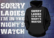 Sorry Ladies I am in the Night's Watch Hoodie Sweater Hooded Sweatshirt Gift