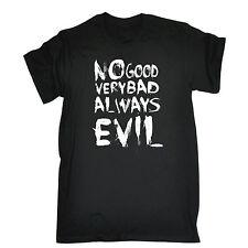 No Good Very Bad Always Evil Mens T-shirt Thé Birthday Crazy Weird Funny Devil
