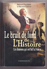 Le Bruit De Fond De L'histoire ¤ Ces Chansons Qui Ont Fait La France POUCHELE
