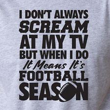 DON'T ALWAYS SCREAM AT MY TV FOOTBALL SEASON T-Shirt fantasy funny draft nfl