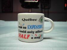 "Ceramic Half Cup ""Quebec Was So Expensive...""  Coffee"