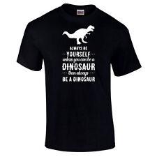 Always be yourself a meno che non si può essere un Dinosauro Divertente Scherzo Unisex Maglietta S-5XL
