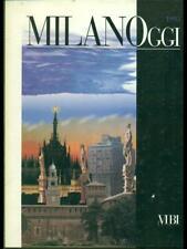 MILANO OGGI 1993  AA.VV. VIBI EDITRICE 1992