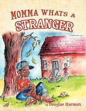 Momma Whats a Stranger by Douglas Harmon (2011, Paperback)