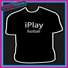 I PLAY FOOTBALL NOVELTY GIFT FUNNY PLAYER SLOGAN TSHIRT