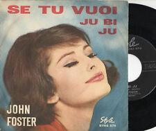 JOHN FOSTER raro disco 45 g ITALY Se tu vuoi + Jubi ju