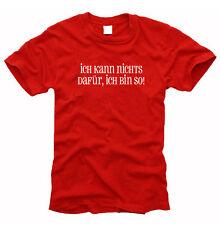 Ich kann nichts dafür, ich bin so! - T-Shirt, Gr. S bis XXXL