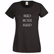 NEED MORE SLEEP 1...FUNNY LADIES WOMAN T-SHIRT FASHION TOP GIFT PRESENT BIRTHDAY