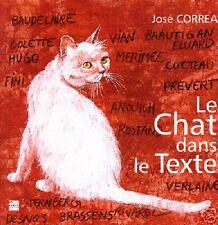 LE CHAT dans le texte par José CORREA + neuf, illustré + textes choisis