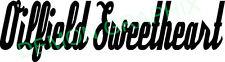 Oilfield Sweetheart vinyl decal/sticker truck car window roughneck rig oil & gas