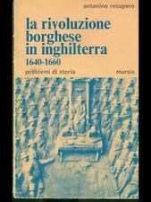 LA RIVOLUZIONE BORGHESE IN INGHILTERRA 1640-1660  ANTONINO RECUPERO MURSIA 1971