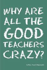 Why Are All the Good Teachers Crazy?: By Frank Stepnowski