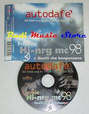 CD Singolo FRANKIE HI-NRG MC Autodafe' 1998 ICE ONE ROME italy BMG S5 (**)