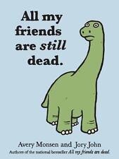 All My Friends Are Still Dead: By John, Jory, Monsen, Avery