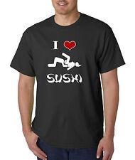 I love SUSHI Funny ADULT T-Shirt - Offensive Rude Locker Room Talk College Humor