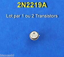 *** LOT DE 1 OU 2 TRANSISTORS HF BJT NPN - 2N2219A ***