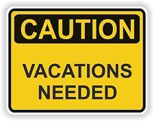 VACATIONS NEEDED CAUTION STICKER WARNING FUNNY VINYL CAR BOAT TRUCK BUMPER DOOR