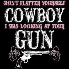 Don't Flatter Yourself Cowboy - Gun  T Shirt You Choose Style, Size, Color 20126