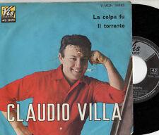 CLAUDIO VILLA disco 45 giri MADE in ITALY La colpa fu + Il torrente