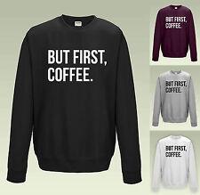 BUT FIRST, COFFEE SWEATSHIRT - JH030 - Top Funny Slogan Tumblr Jumper Morning
