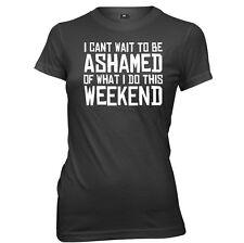 Je ne peux pas attendre à avoir honte de ce que je ne le week-end pour femme femmes t-shirt