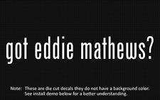 (2x) got eddie mathews? Sticker Die Cut Decal vinyl