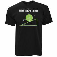 Novelty Math T Shirt That's How I Roll Physics Joke Nerd Geek Science Gift