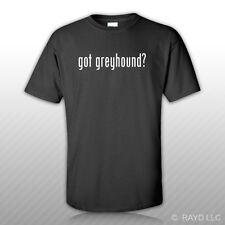 Got Greyhound ? T-Shirt Tee Shirt Gildan Free Sticker S M L XL 2XL 3XL Cotton