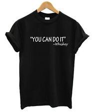 """You Can Do It - WHISKEY"" T-Shirt Mens Womens Funny joke pub whisky bourbon"