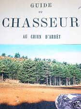 GUIDE DU CHASSEUR AU CHIEN D'ARRET Chasse Arme Gibier