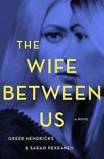 The Wife Between Us by Greer Hendricks and Sarah Pekkanen (2018, Hardcover)