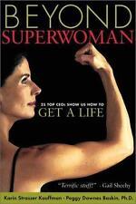 Beyond Superwoman: Twenty-Five Top CEOs Show Us How to Get a Life