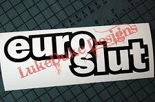 EUROSLUT Sticker Decal Vinyl JDM Euro Drift Lowered illest Fatlace Vdub