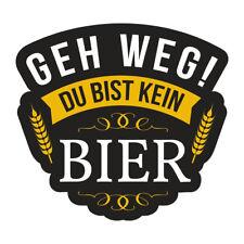 Aufkleber GEH WEG du bist kein Bier Wetterfest Trinkspruch lustig Sprüche Auto