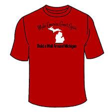 Make America Great Again Build a Wall Around Michigan T-Shirt. Ohio State Anti