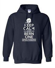 Keep Calm And Bern One Feel The Bern Vote President DT Sweatshirt Hoodie