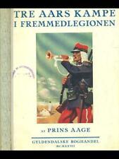 TRE AARS KAMPE I FREMMEDLEGIONEN  AA.VV. GYLDENDALSKE BOGHANDEL 1927