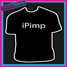 I PIMP GIFT FUNNY SLOGAN TSHIRT