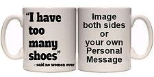 I HAVE TOO MANY SHOES PERSONALISED MUG (O1) 11oz & 15oz GIFT