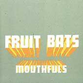 Fruit Bats - Mouthfuls (2003)