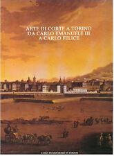 PINTO S. ARTE DI CORTE A TORINO DA CARLO EMANUELE III A CARLO FELICE CRT 1981