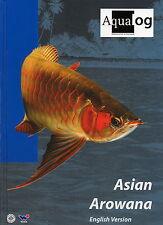 Aqualog: ASIAN AROWANA, the Ultimate Arowana book!