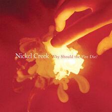 Why Should The Fire Die? [Digipak] by Nickel Creek (CD, Aug-2005, Sugar Hill)